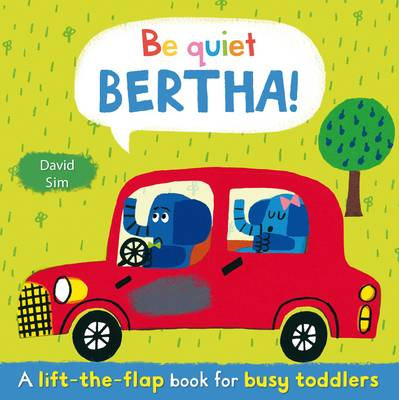 Be Quiet, Bertha!: A Lift-the-flap Book for Toddlers (Hardback)