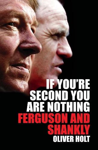 If You're Second You Are Nothing: Ferguson and Shankley (Paperback)