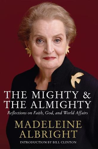 The Mighty and the Almighty: Reflections on Faith, God and World Affairs (Paperback)