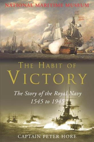 The Habit of Victory: The Story of the Royal Navy 1545 to 1945 (Paperback)