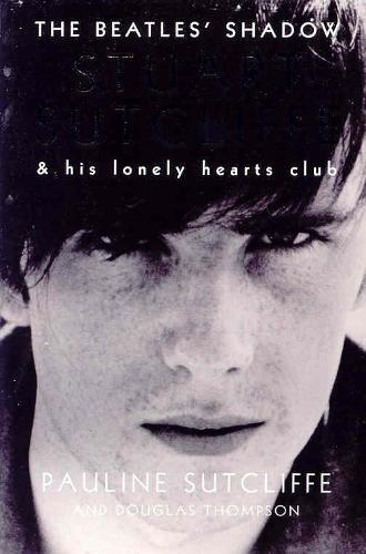 The Beatles' Shadow: Stuart Sutcliffe & His Lonely Hearts Club (Paperback)