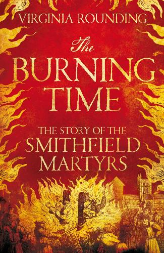 The Burning Time: The Story of the Smithfield Martyrs (Hardback)