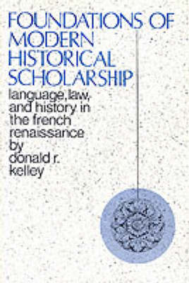 Foundations of Modern Historical Scholarship: Language, Law, and History in the French Renaissance (Hardback)