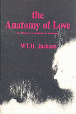 The Anatomy of Love: The Tristan of Gottfried von Strassburg (Hardback)