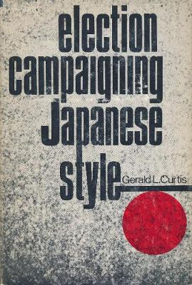 Election Campaigning-Japanese Style: With a New Preface - Studies of the Weatherhead East Asian Institute (Hardback)