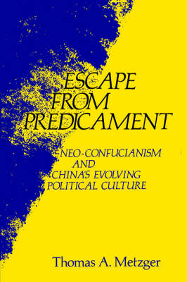 Escape from Predicament: Neo-Confucianism and China's Evolving Political Culture (Paperback)