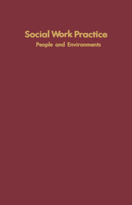 Social Work Practice: People and Environments: An Ecological Perspective (Hardback)