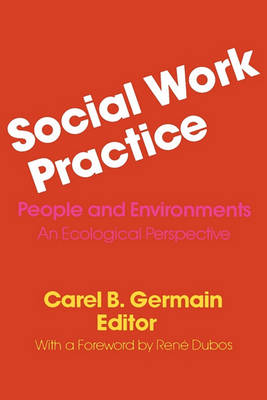 Social Work Practice: People and Environments: An Ecological Perspective (Paperback)