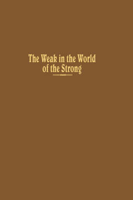 The Weak in the World of the Strong (Hardback)