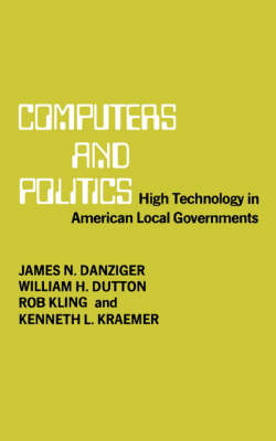 Computers and Politics: High Technology in American Local Governments (Paperback)