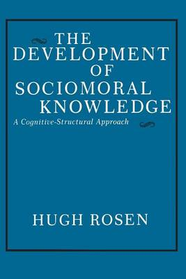 The Development of Sociomoral Knowledge: A Cognitive-Structural Approach (Paperback)