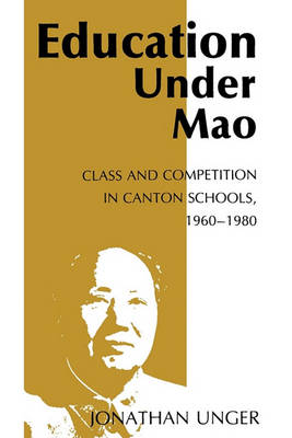 Education Under Mao: Class and Competition in Canton Schools, 1960-1980 (Paperback)