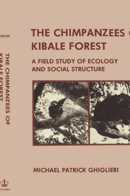 The Chimpanzees of Kibale Forest: A Field Study of Ecology and Social Structure (Hardback)