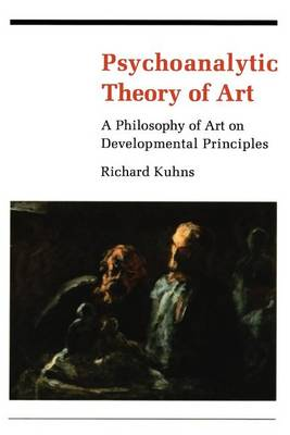 Psychoanalytic Theory of Art: A Philosophy of Art on Developmental Principles (Paperback)