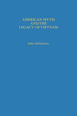 American Myth and the Legacy of Vietnam (Hardback)