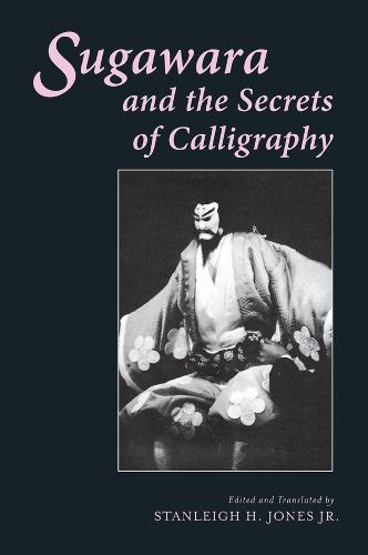 Sugawara and the Secrets of Calligraphy - Translations from the Asian Classics (Paperback)