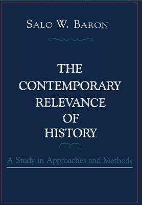 The Contemporary Relevance of History: A Study in Approaches and Methods (Hardback)