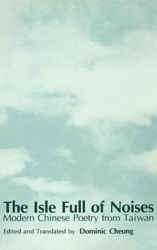 The Isle Full of Noises: Modern Chinese Poetry from Taiwan (Hardback)