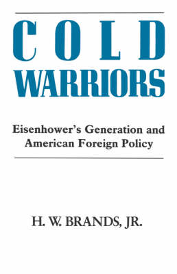 Cold Warriors: Eisenhower's Generation and the Making of American Foreign Policy (Hardback)