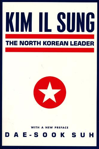 Kim Il Sung: The North Korean Leader - Studies of the Weatherhead East Asian Institute, Columbia University (Paperback)