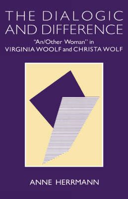 """The Dialogic and Difference: """"An/Other Woman"""" in Virginia Woolf and Christa Wolf (Hardback)"""