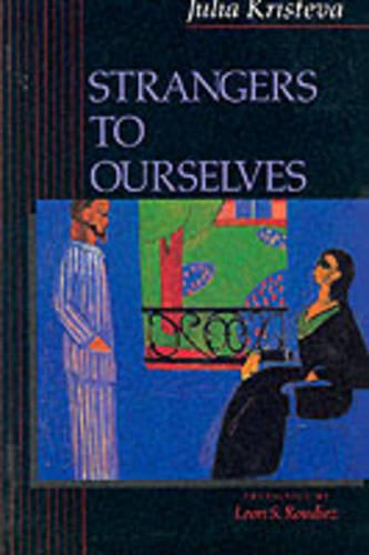 Strangers to Ourselves - European Perspectives: A Series in Social Thought and Cultural Criticism (Paperback)
