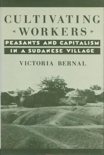 Cultivating Workers: Peasants and Capitalism in a Sudanese Village (Hardback)