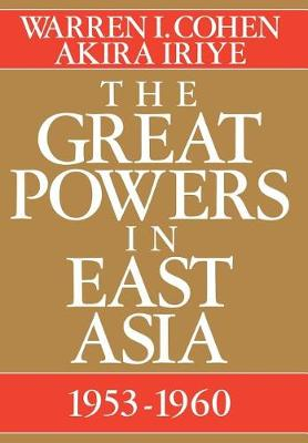 The Great Powers In East Asia: 1953-1960 - The U.S. and Pacific Asia: Studies in Social, Economic and Political Interaction (Hardback)