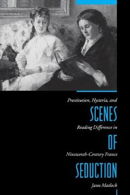 Scenes of Seduction: Prostitution, Hysteria, and Reading Difference in Nineteenth-Century France (Paperback)