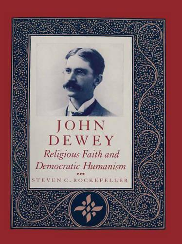 John Dewey: Religious Faith and Democratic Humanism (Hardback)