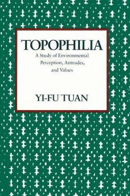 Topophilia: A Study of Environmental Perceptions, Attitudes, and Values (Paperback)