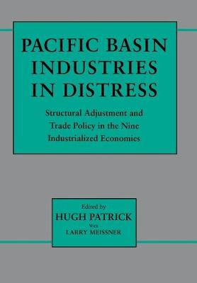 Pacific Basin Industries in Distress: Structural Adjustment and Trade Policy in the Nine Industrialized Economies (Hardback)