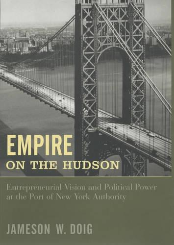 Empire on the Hudson: Entrepreneurial Vision and Political Power at the Port of New York Authority - Columbia History of Urban Life (Hardback)