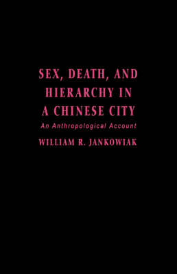 Sex, Death, and Hierarchy in a Chinese City: An Anthropological Account (Hardback)