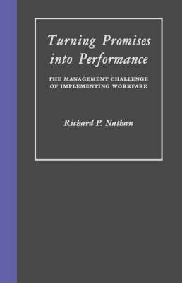 Turning Promises into Performance: The Management Challenge of Implementing Workfare (Hardback)