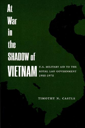At War in the Shadow of Vietnam: United States Military Aid to the Royal Lao Government, 1955-75 (Paperback)