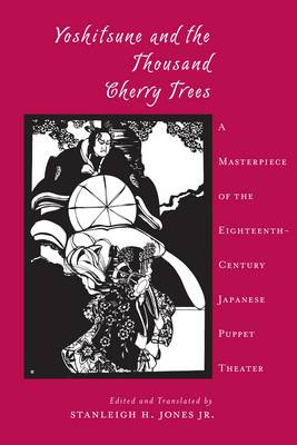 Yoshitsune and the Thousand Cherry Trees: A Masterpiece of the Eighteenth-Century Japanese Puppet Theater - Translations from the Asian Classics (Paperback)