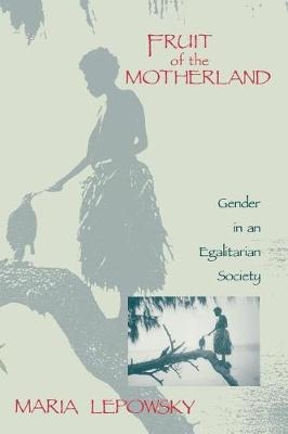 Fruit of the Motherland: Gender in an Egalitarian Society (Paperback)