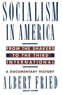Socialism in America from the Shakers to the Third International: A Documentary History (Paperback)