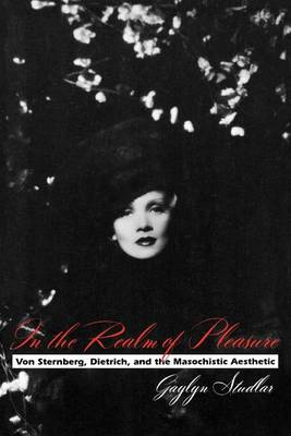 In the Realm of Pleasure: Von Sternberg, Dietrich, and the Masochistic Aesthetic - A Morningside Book (Paperback)