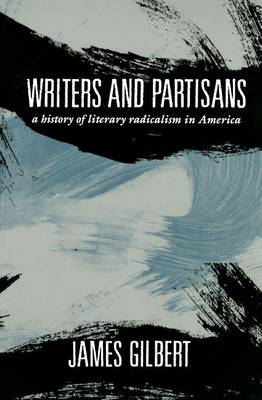 Writers and Partisans: A History of Literary Radicalism in America (Paperback)