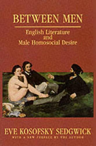 Between Men: English Literature and Male Homosocial Desire - Gender and Culture Series (Paperback)
