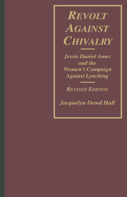 Revolt Against Chivalry: Jessie Daniel Ames and the Women's Campaign Against Lynching (Hardback)