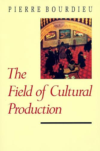 The Field of Cultural Production - European Perspectives: A Series in Social Thought and Cultural Criticism (Paperback)