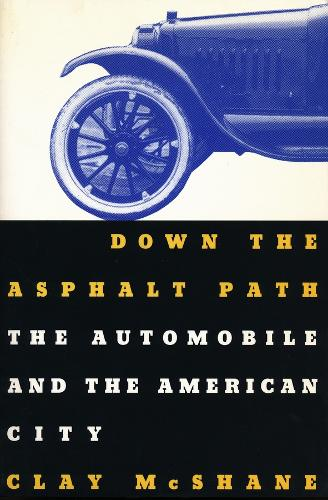 Down the Asphalt Path: The Automobile and the American City - Columbia History of Urban Life (Paperback)
