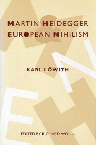 Martin Heidegger and European Nihilism - European Perspectives: A Series in Social Thought and Cultural Criticism (Paperback)