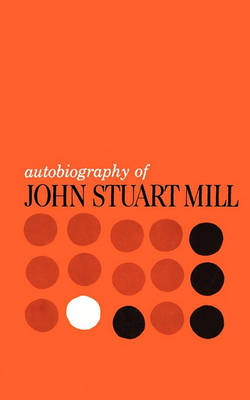 Autobiography of John Stuart Mill (Paperback)