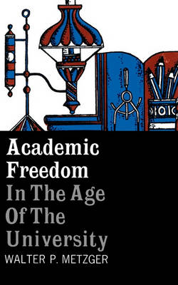 Academic Freedom in the Age of the University (Paperback)