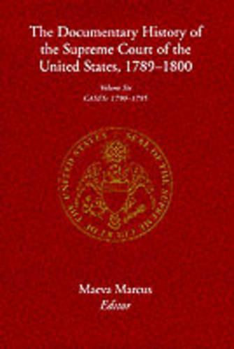 The The Documentary History of the Supreme Court of the United States, 1789-1800: The Documentary History of the Supreme Court of the United States, 1789-1800 Cases, 1790-95 v. 6 (Hardback)