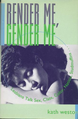 Render Me, Gender Me: Lesbians Talk Sex, Class, Color, Nation, Studmuffins (Hardback)